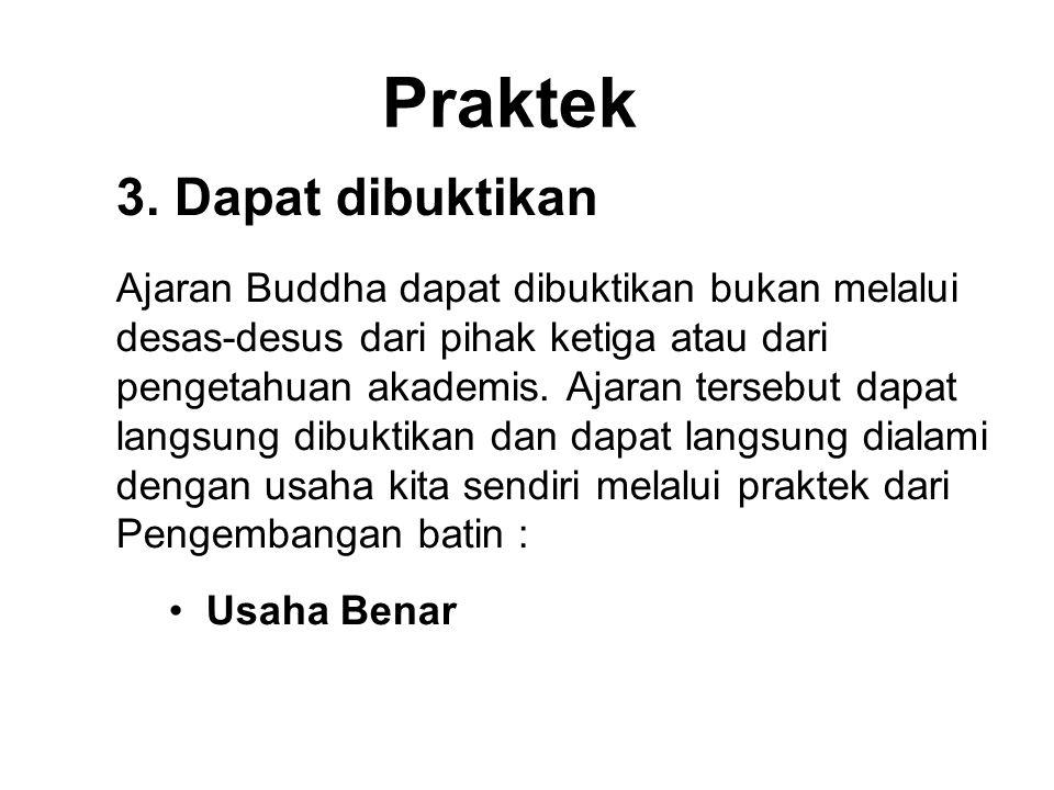 Praktek 3. Dapat dibuktikan Ajaran Buddha dapat dibuktikan bukan melalui desas-desus dari pihak ketiga atau dari pengetahuan akademis. Ajaran tersebut