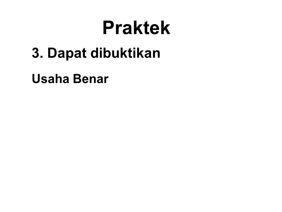 Praktek 3. Dapat dibuktikan Usaha Benar •To apply mental discipline to prevent unwholesome thoughts from arising. •To dispel unwholesome thoughts that