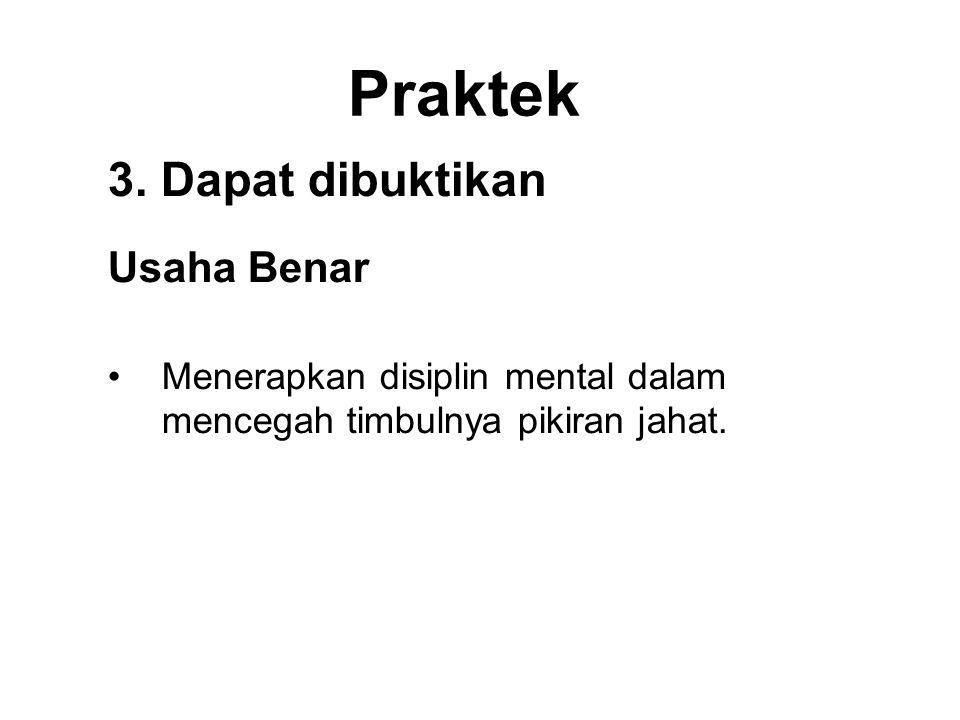 Praktek 3. Dapat dibuktikan Usaha Benar •Menerapkan disiplin mental dalam mencegah timbulnya pikiran jahat. •To dispel unwholesome thoughts that have