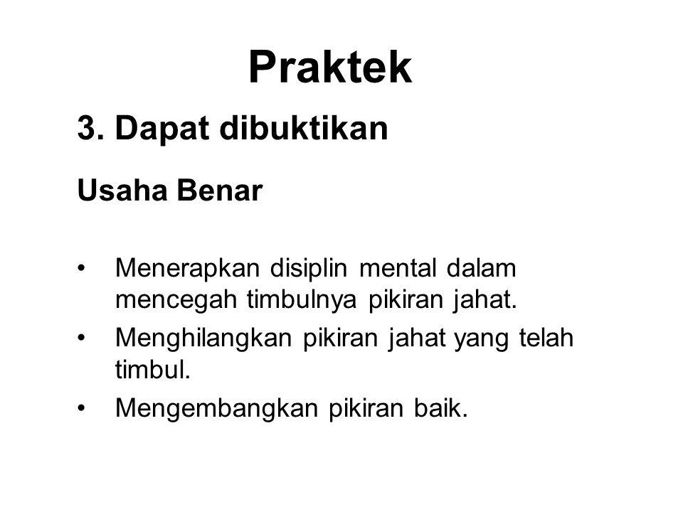 Praktek 3. Dapat dibuktikan Usaha Benar •Menerapkan disiplin mental dalam mencegah timbulnya pikiran jahat. •Menghilangkan pikiran jahat yang telah ti