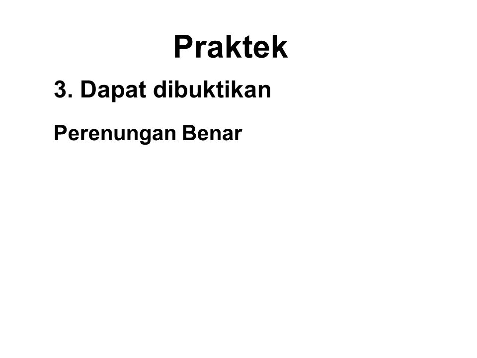 Praktek 3. Dapat dibuktikan Perenungan Benar •Be aware of the body. •Be aware of feelings. •Be aware of the mind. •Be aware of the Dhamma.