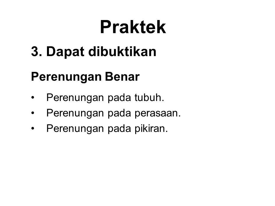 Praktek 3. Dapat dibuktikan Perenungan Benar •Perenungan pada tubuh. •Perenungan pada perasaan. •Perenungan pada pikiran. •Be aware of the Dhamma.