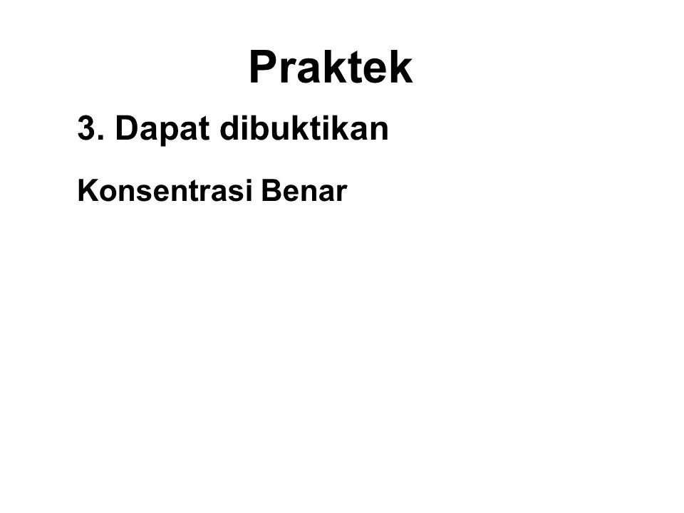 Praktek 3. Dapat dibuktikan Konsentrasi Benar •To Praktek meditation to train the mind to be focused and disciplined in order to cultivate and acquire