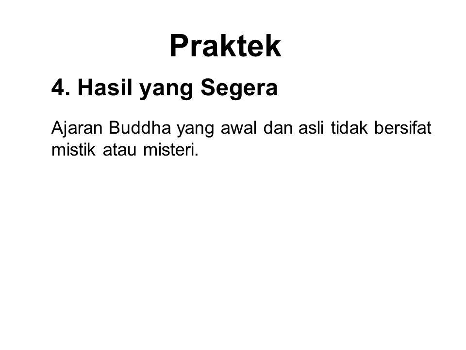 Praktek 4. Hasil yang Segera Ajaran Buddha yang awal dan asli tidak bersifat mistik atau misteri. The Buddha never resorted to supernatural rituals or