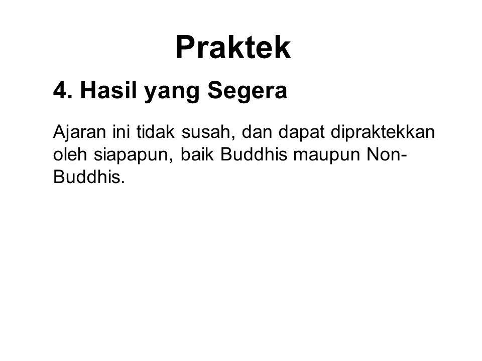 Praktek 4. Hasil yang Segera Ajaran ini tidak susah, dan dapat dipraktekkan oleh siapapun, baik Buddhis maupun Non- Buddhis. Approach these Doktrin wi