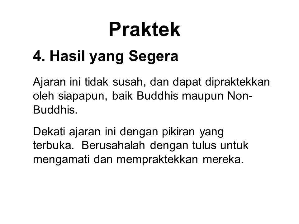 Praktek 4. Hasil yang Segera Ajaran ini tidak susah, dan dapat dipraktekkan oleh siapapun, baik Buddhis maupun Non- Buddhis. Dekati ajaran ini dengan