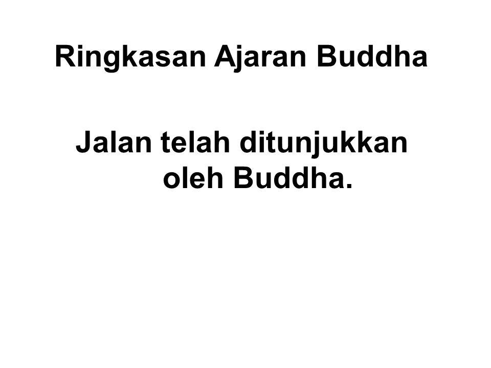 Ringkasan Ajaran Buddha Jalan telah ditunjukkan oleh Buddha. We just need to walk the Path!
