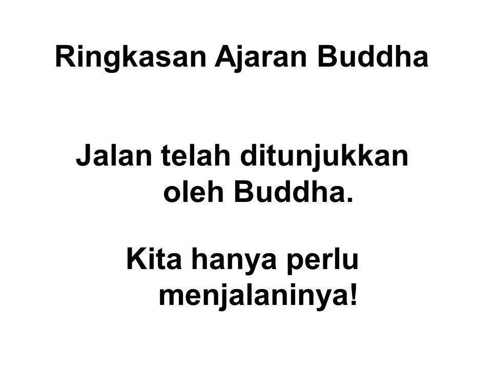 Ringkasan Ajaran Buddha Jalan telah ditunjukkan oleh Buddha. Kita hanya perlu menjalaninya!