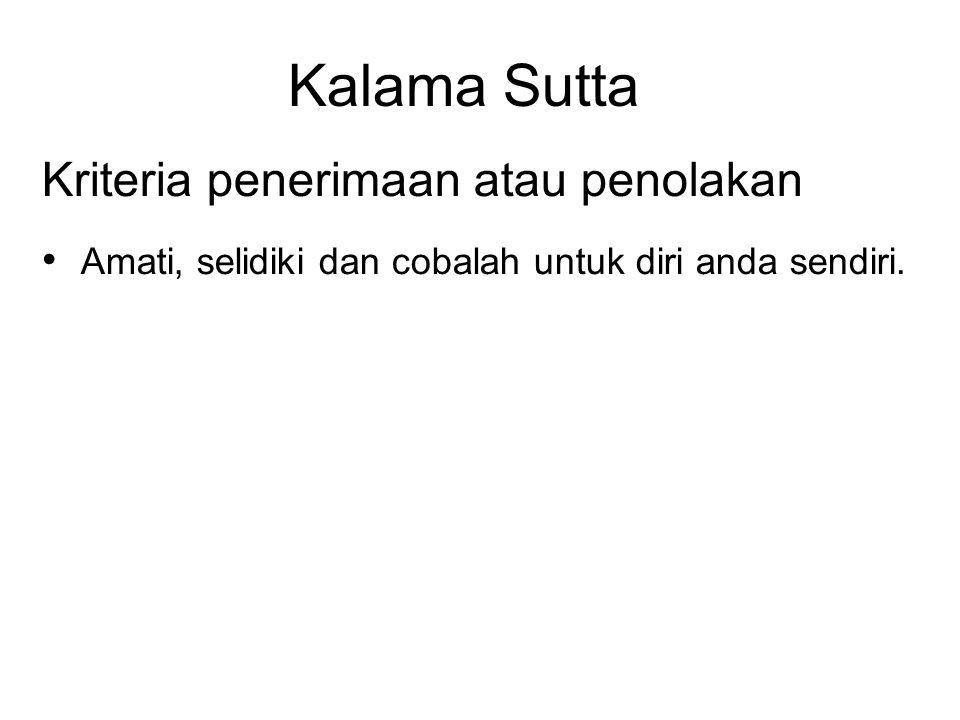 Kalama Sutta Kriteria penerimaan atau penolakan • Amati, selidiki dan cobalah untuk diri anda sendiri.
