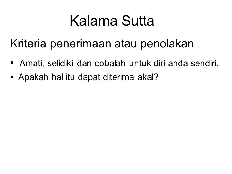 Kalama Sutta Kriteria penerimaan atau penolakan • Amati, selidiki dan cobalah untuk diri anda sendiri. • Apakah hal itu dapat diterima akal?