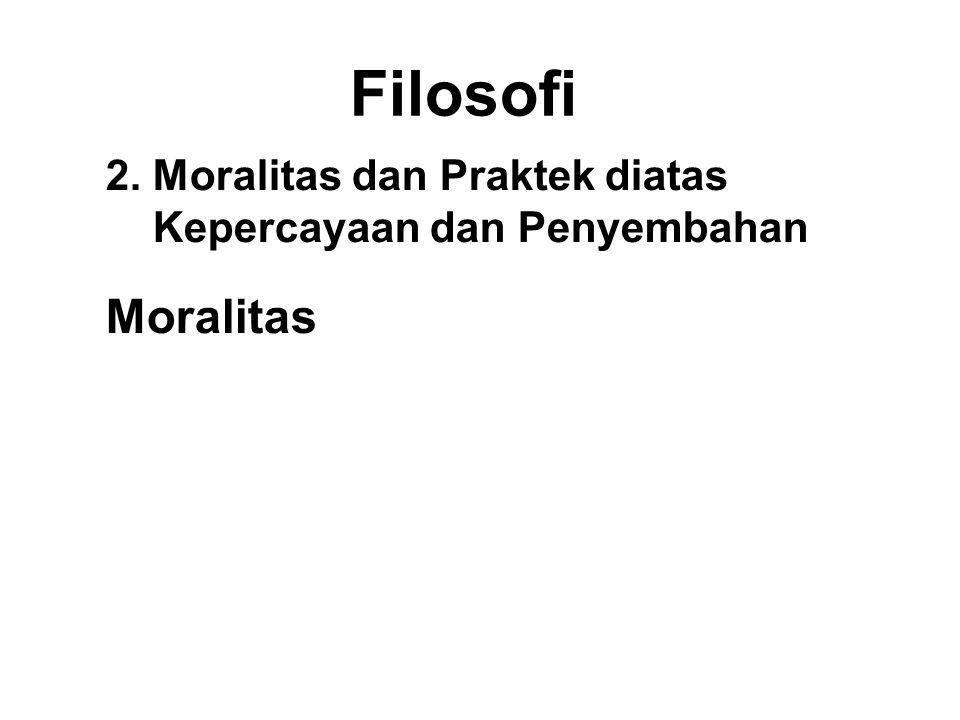 Filosofi 2. Moralitas dan Praktek diatas Kepercayaan dan Penyembahan Moralitas • Externalized - Responsibility is outside • Internalized - Responsibil