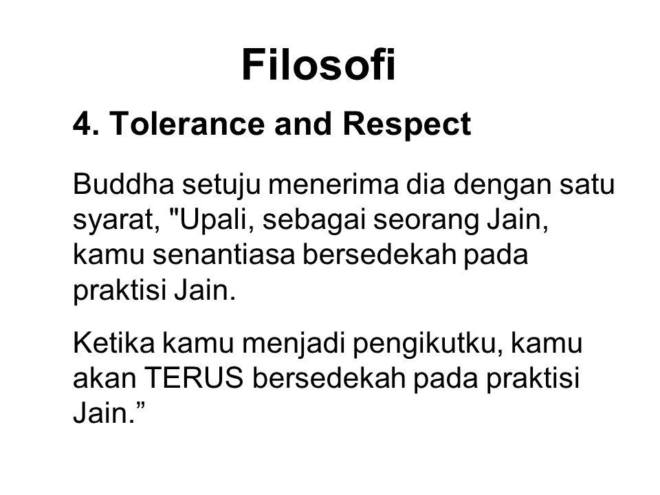 Filosofi 4. Tolerance and Respect Buddha setuju menerima dia dengan satu syarat,