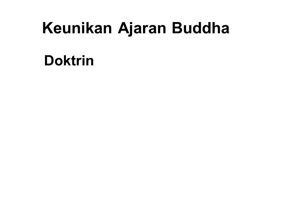 Keunikan Ajaran Buddha Doktrin 1. Ultimate and Universal Truths 2. Rationality and Free Will 3. Self Salvation and Self Realization 4. Compassion and