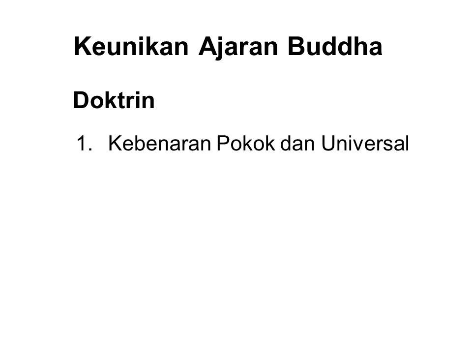 Keunikan Ajaran Buddha Doktrin 1. Kebenaran Pokok dan Universal 2. Rationality and Free Will 3. Self Salvation and Self Realization 4. Compassion and