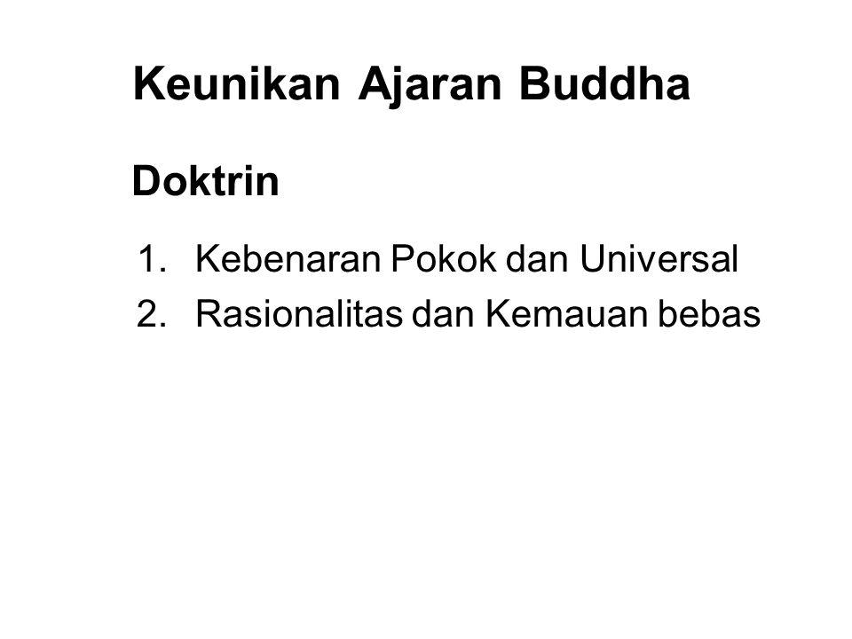 Keunikan Ajaran Buddha Doktrin 1. Kebenaran Pokok dan Universal 2. Rasionalitas dan Kemauan bebas 3. Self Salvation and Self Realization 4. Compassion