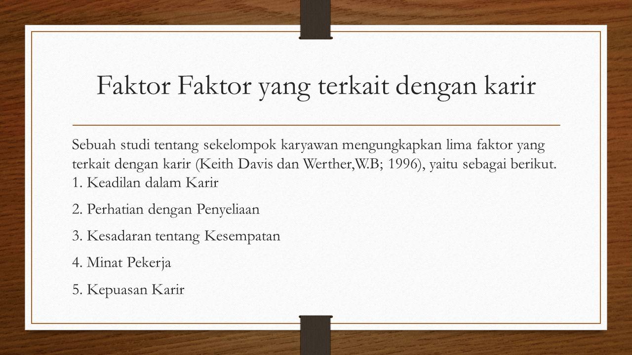 Faktor Faktor yang terkait dengan karir Sebuah studi tentang sekelompok karyawan mengungkapkan lima faktor yang terkait dengan karir (Keith Davis dan Werther,W.B; 1996), yaitu sebagai berikut.