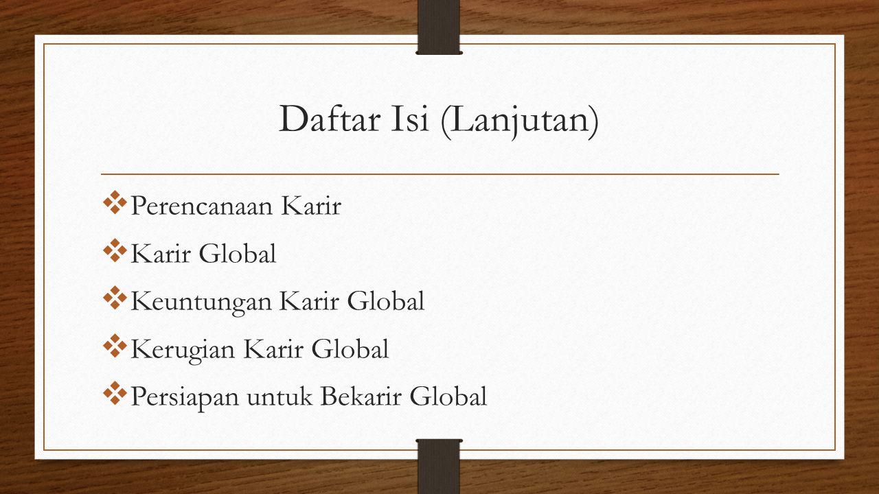 Daftar Isi (Lanjutan)  Perencanaan Karir  Karir Global  Keuntungan Karir Global  Kerugian Karir Global  Persiapan untuk Bekarir Global