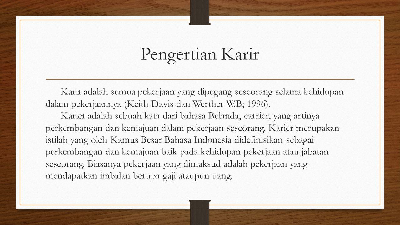 Pengertian Karir Karir adalah semua pekerjaan yang dipegang seseorang selama kehidupan dalam pekerjaannya (Keith Davis dan Werther W.B; 1996).