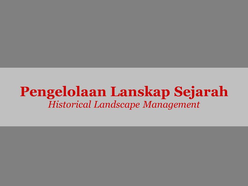 Pengelolaan Lanskap Sejarah Historical Landscape Management