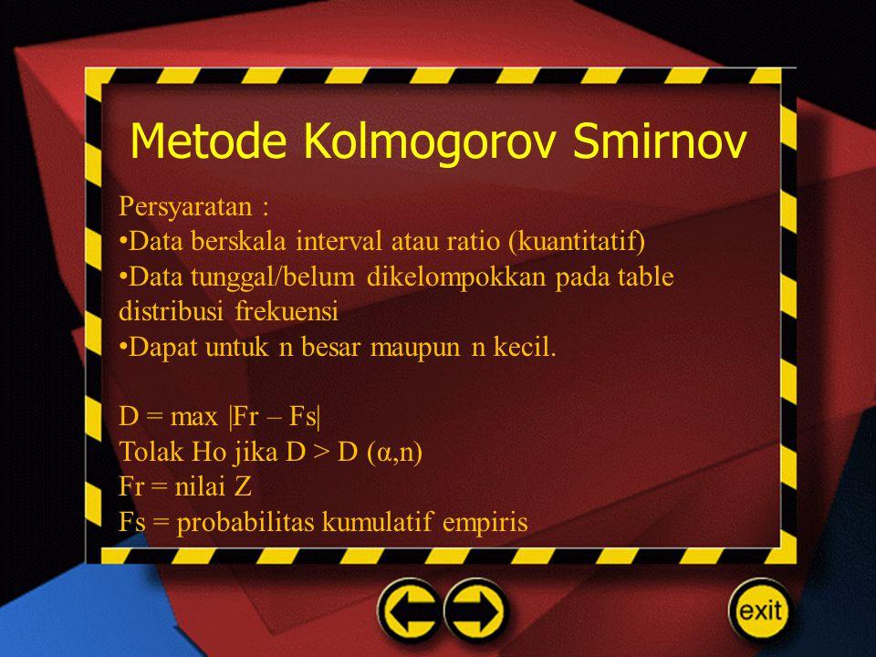 Metode Kolmogorov Smirnov Persyaratan : • Data berskala interval atau ratio (kuantitatif) • Data tunggal/belum dikelompokkan pada table distribusi fre