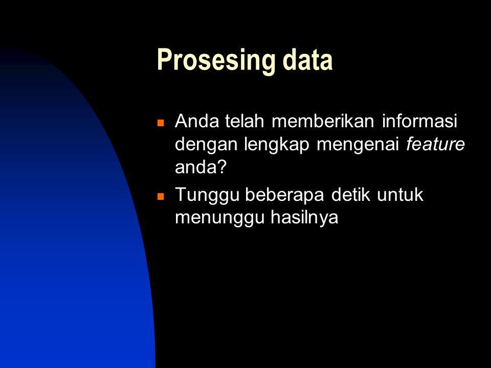 Prosesing data  Anda telah memberikan informasi dengan lengkap mengenai feature anda?  Tunggu beberapa detik untuk menunggu hasilnya