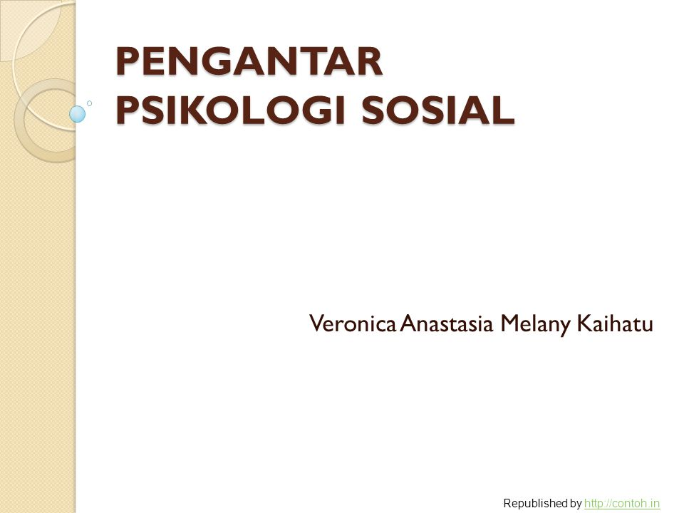 PENGANTAR PSIKOLOGI SOSIAL Veronica Anastasia Melany Kaihatu Republished by http://contoh.inhttp://contoh.in