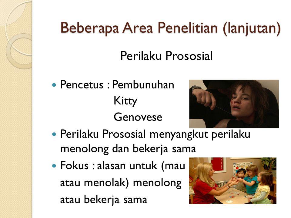 Beberapa Area Penelitian (lanjutan) Perilaku Prososial  Pencetus : Pembunuhan Kitty Genovese  Perilaku Prososial menyangkut perilaku menolong dan be