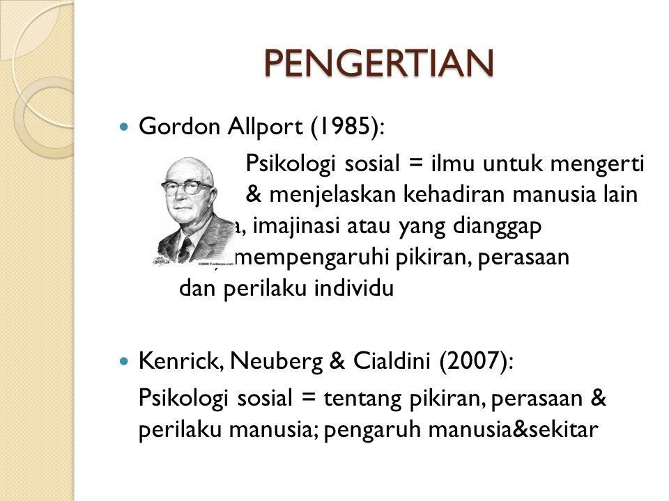 PENGERTIAN  Gordon Allport (1985): Psikologi sosial = ilmu untuk mengerti & menjelaskan kehadiran manusia lain (nyata, imajinasi atau yang dianggap a