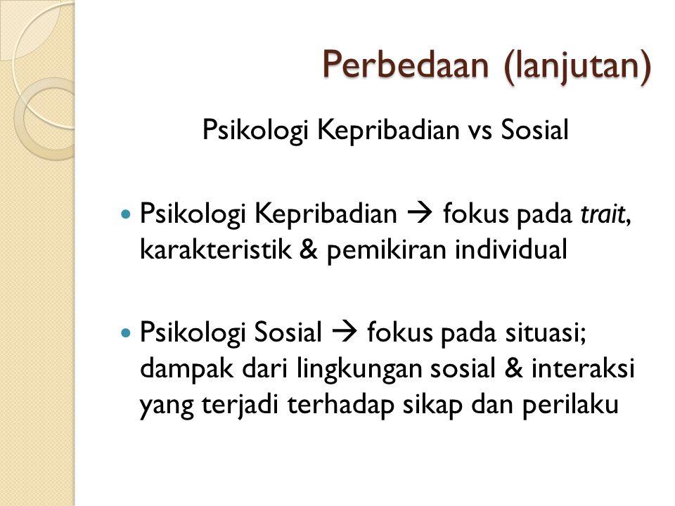 Perbedaan (lanjutan) Psikologi Kepribadian vs Sosial  Psikologi Kepribadian  fokus pada trait, karakteristik & pemikiran individual  Psikologi Sosi