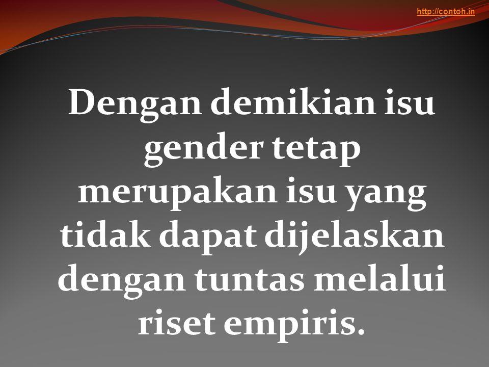 Dengan demikian isu gender tetap merupakan isu yang tidak dapat dijelaskan dengan tuntas melalui riset empiris. http://contoh.in