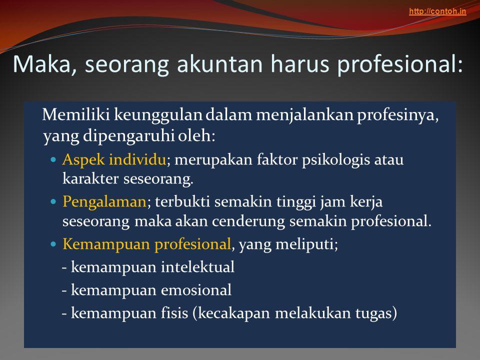 Maka, seorang akuntan harus profesional: Memiliki keunggulan dalam menjalankan profesinya, yang dipengaruhi oleh:  Aspek individu; merupakan faktor p