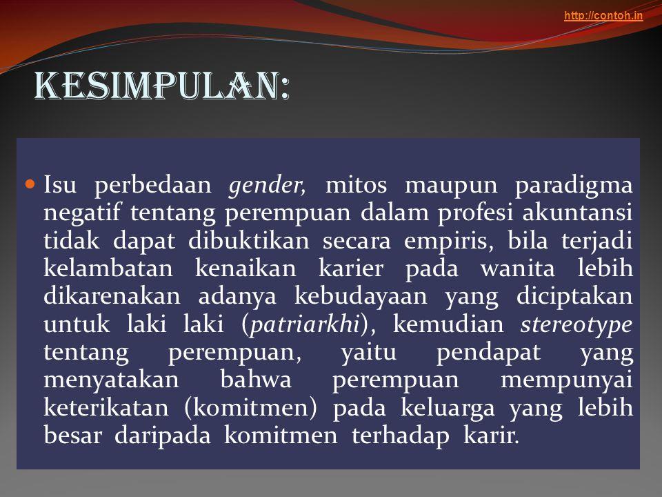Kesimpulan:  Isu perbedaan gender, mitos maupun paradigma negatif tentang perempuan dalam profesi akuntansi tidak dapat dibuktikan secara empiris, bi