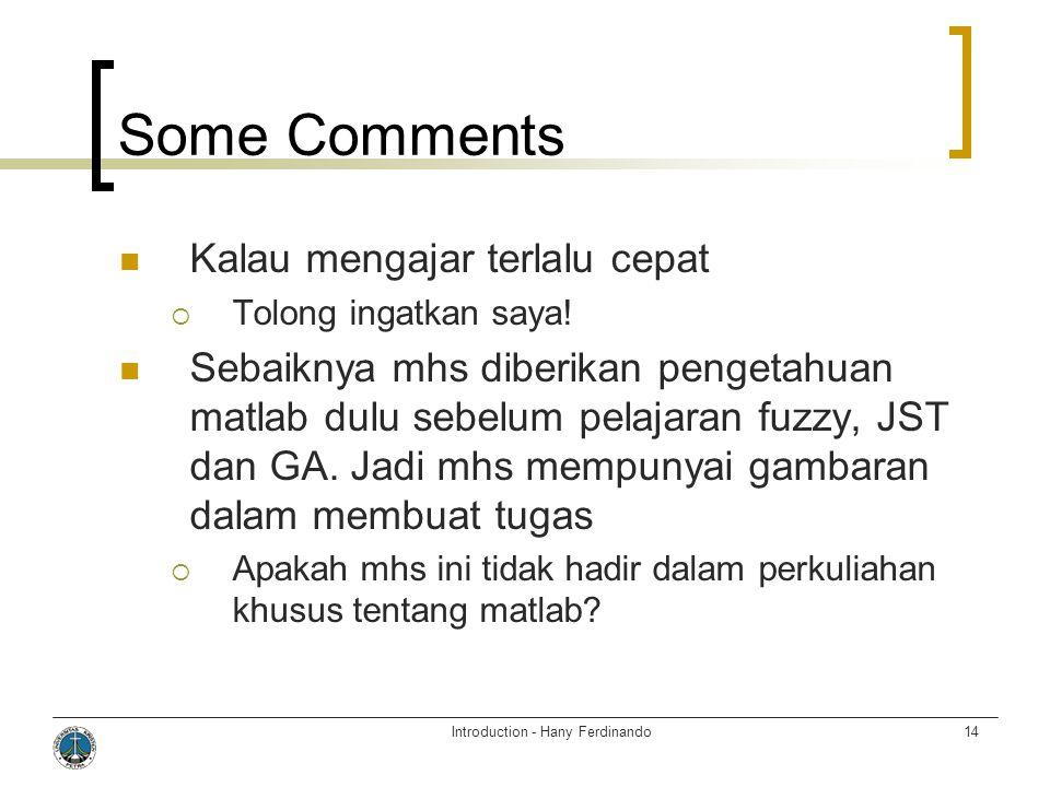 Introduction - Hany Ferdinando14 Some Comments  Kalau mengajar terlalu cepat  Tolong ingatkan saya.