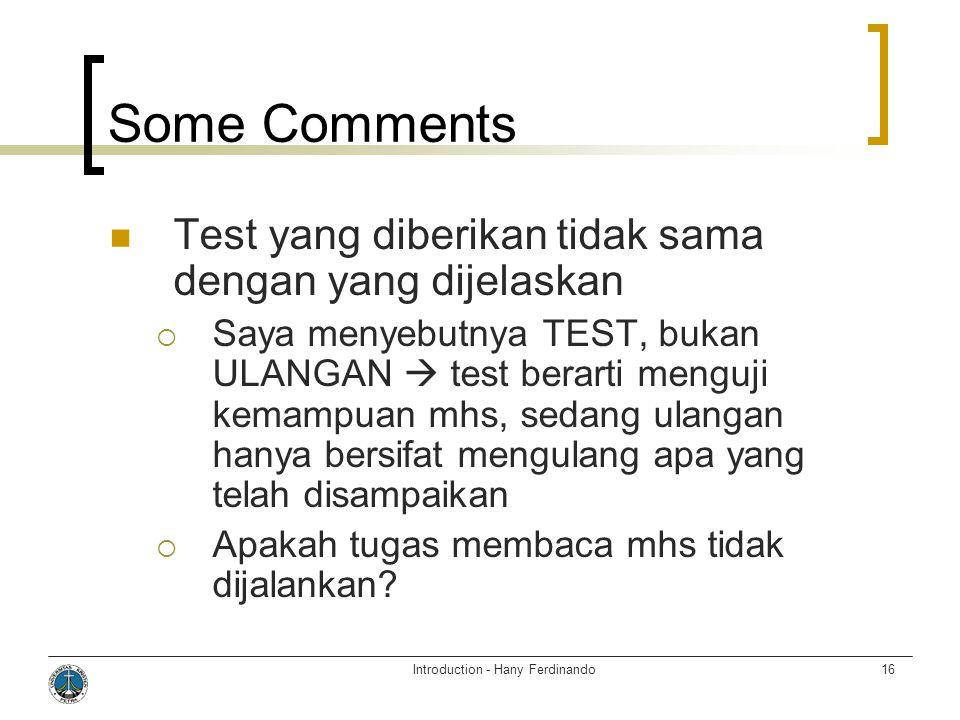 Introduction - Hany Ferdinando16 Some Comments  Test yang diberikan tidak sama dengan yang dijelaskan  Saya menyebutnya TEST, bukan ULANGAN  test b