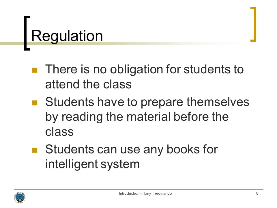 Introduction - Hany Ferdinando8 Regulation  There is no obligation for students to attend the class  Students have to prepare themselves by reading the material before the class  Students can use any books for intelligent system