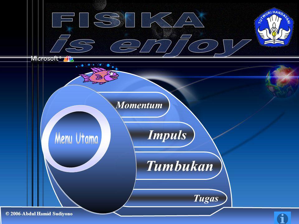 Tugas © 2006-Abdul Hamid Sudiyono Momentum Impuls Tumbukan