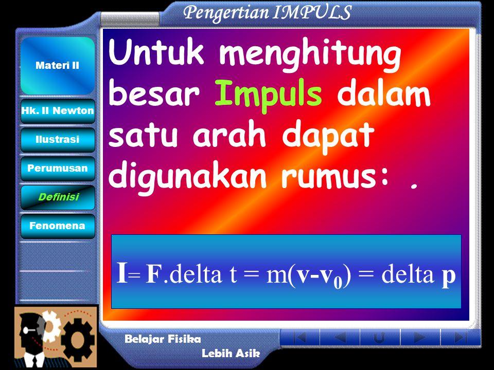 Untuk menghitung besar Impuls dalam satu arah dapat digunakan rumus:. Pengertian IMPULS Belajar Fisika Lebih Asik Hk. II Newton Materi II Perumusan Il