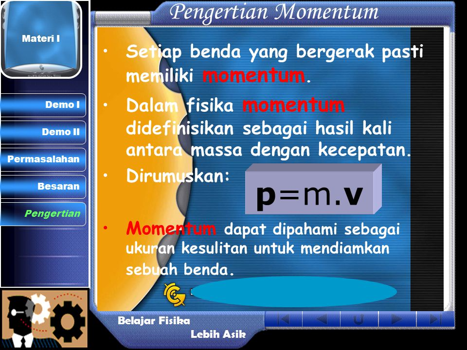 •Setiap benda yang bergerak pasti memiliki momentum. •Dalam fisika momentum didefinisikan sebagai hasil kali antara massa dengan kecepatan. •Dirumuska