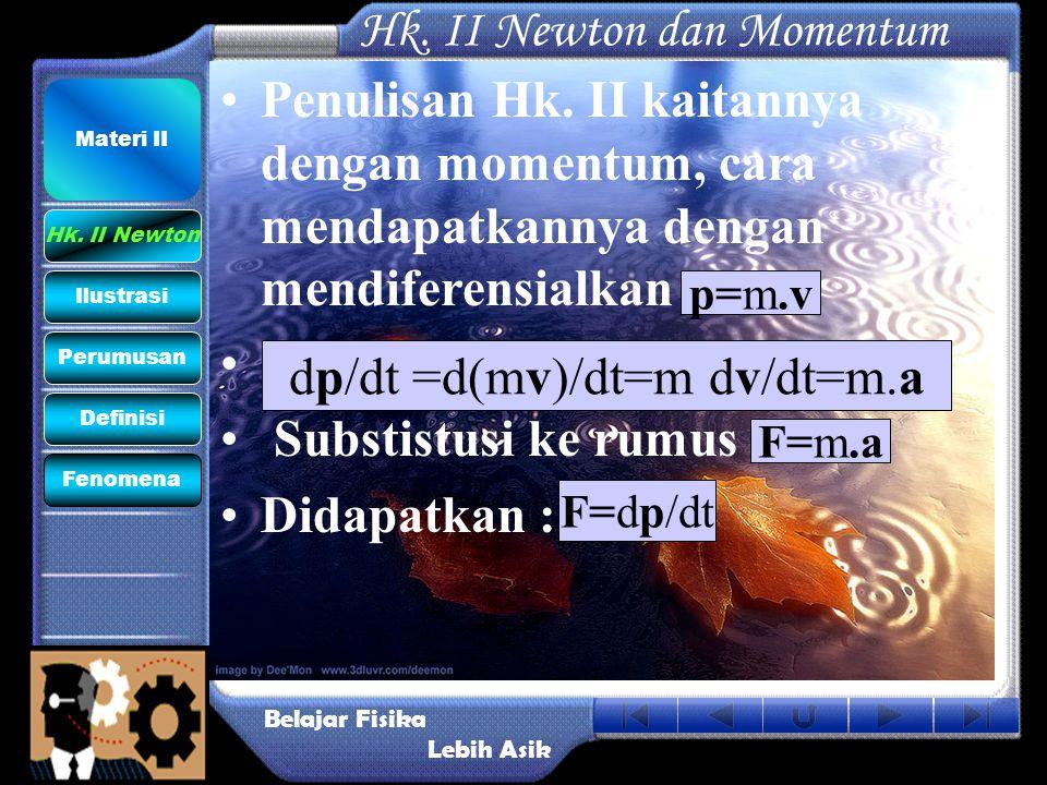 Hk. II Newton dan Momentum •Penulisan Hk. II kaitannya dengan momentum, cara mendapatkannya dengan mendiferensialkan • • Substistusi ke rumus •Didapat