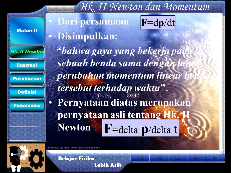 """Hk. II Newton dan Momentum •D•Dari persamaan •D•Disimpulkan: """"bahwa gaya yang bekerja pada sebuah benda sama dengan laju perubahan momentum linear ben"""