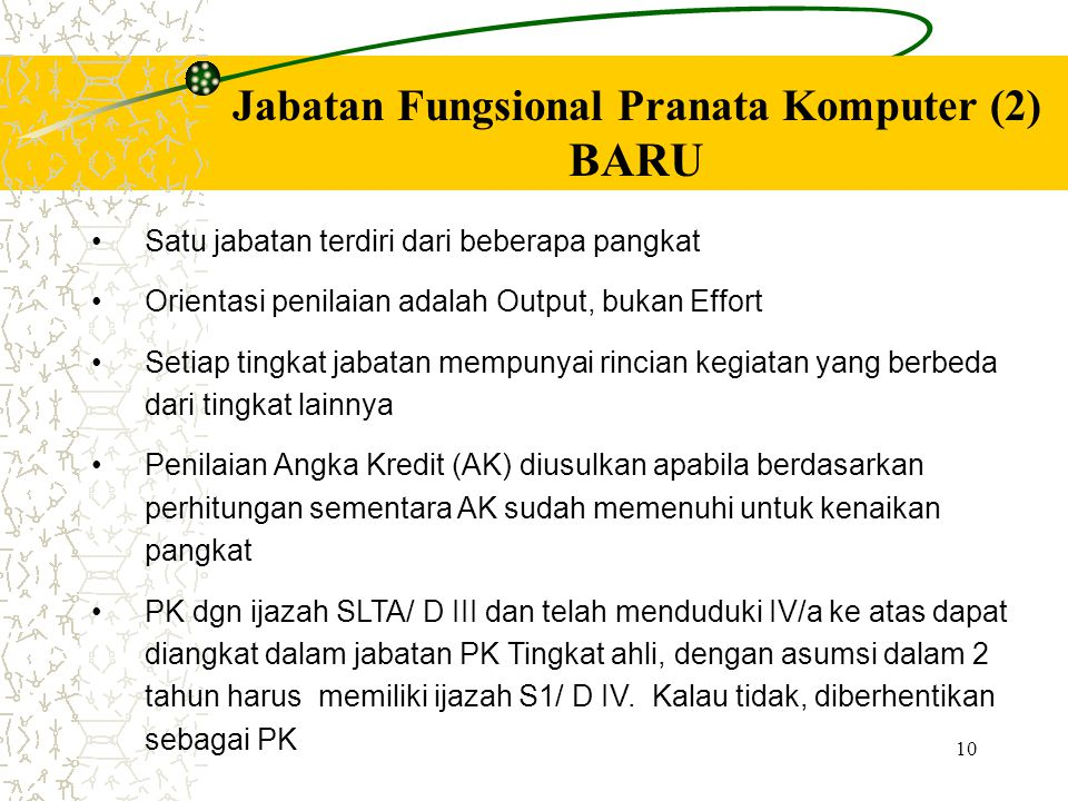 10 • •Satu jabatan terdiri dari beberapa pangkat • •Orientasi penilaian adalah Output, bukan Effort • •Setiap tingkat jabatan mempunyai rincian kegiat