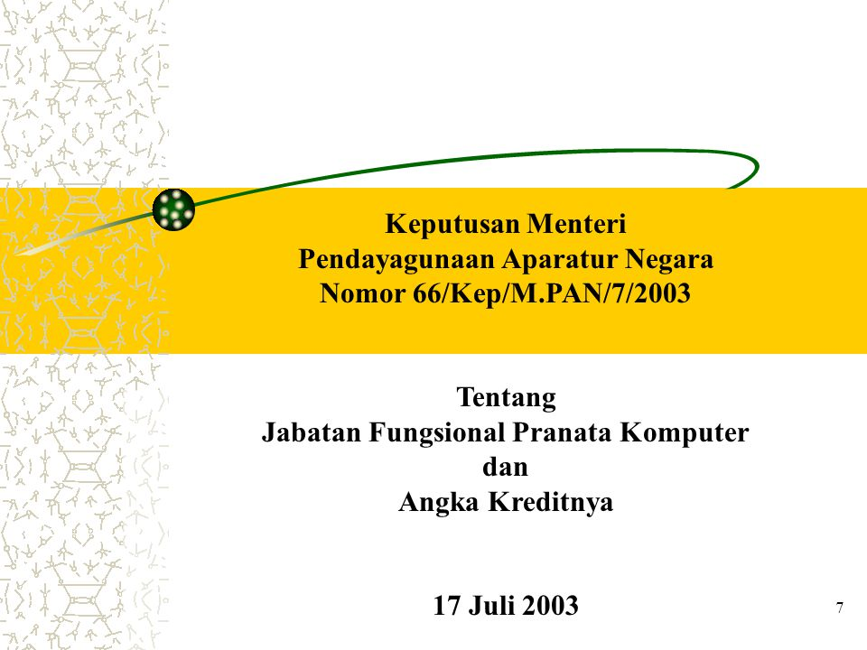 7 Keputusan Menteri Pendayagunaan Aparatur Negara Nomor 66/Kep/M.PAN/7/2003 Tentang Jabatan Fungsional Pranata Komputer dan Angka Kreditnya 17 Juli 20