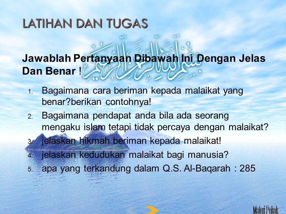 LATIHAN DAN TUGAS TUGAS SISWA 1.Coba anda tuliskan beserta artinya ayat Al Qur'an tentang Malaikat : a.