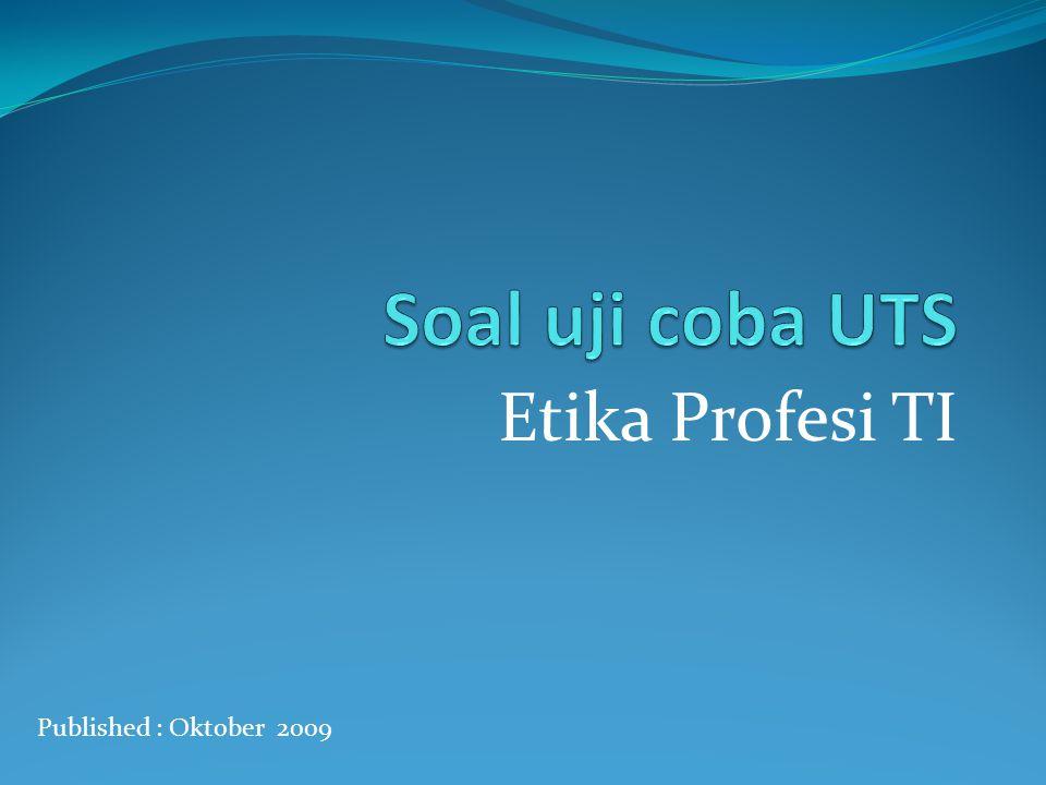 Etika Profesi TI Published : Oktober 2009