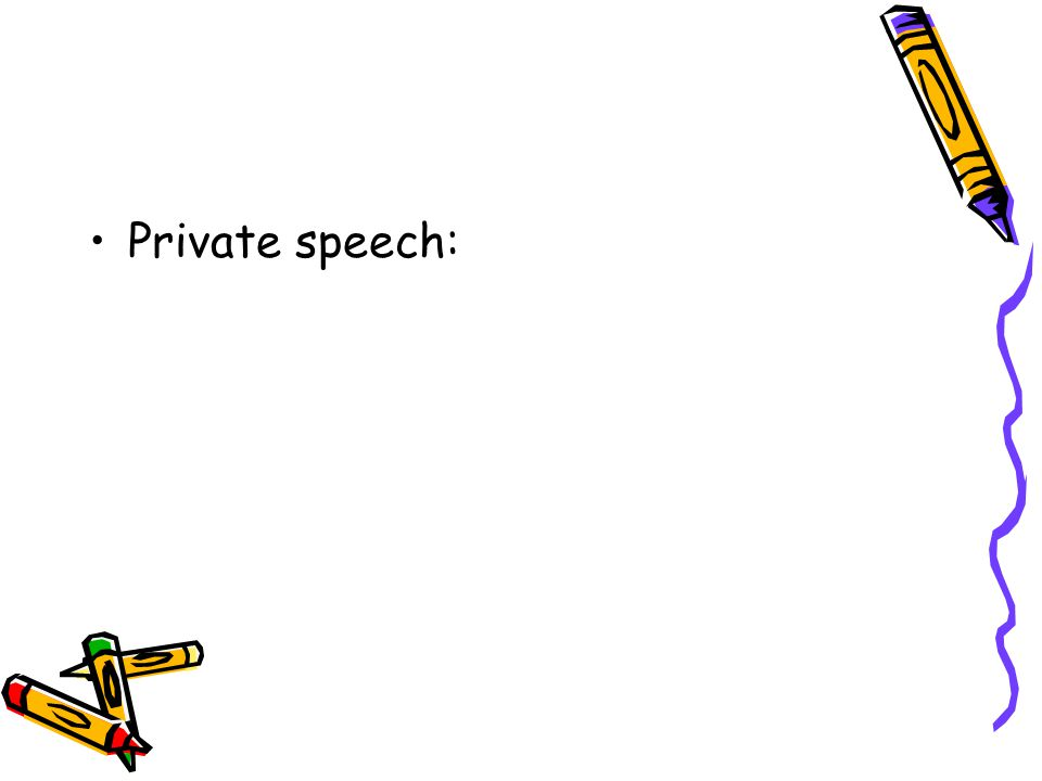 •Private speech: