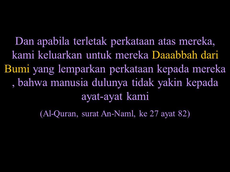 Maka ketika kami hukumkan mati atasnya, tidak menunjukkan kepada mereka atas kematian nya melainkan Daaaabbahh Bumi yang makan tongkatnya.
