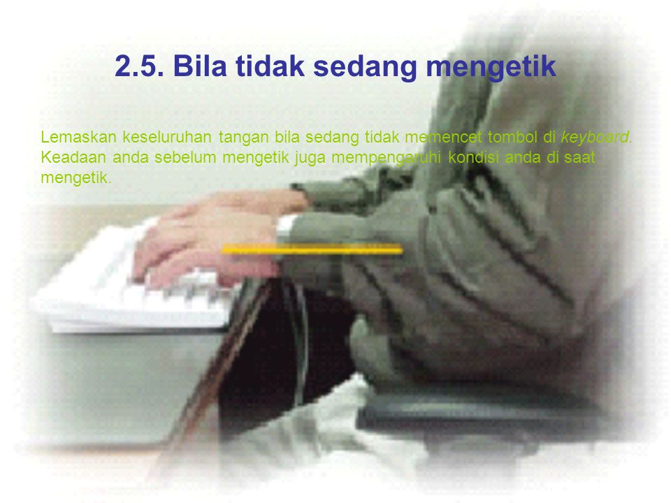 2.5. Bila tidak sedang mengetik Lemaskan keseluruhan tangan bila sedang tidak memencet tombol di keyboard. Keadaan anda sebelum mengetik juga mempenga