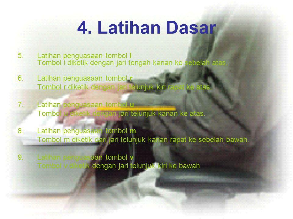 4. Latihan Dasar 5.Latihan penguasaan tombol I Tombol i diketik dengan jari tengah kanan ke sebelah atas. 6.Latihan penguasaan tombol r Tombol r diket