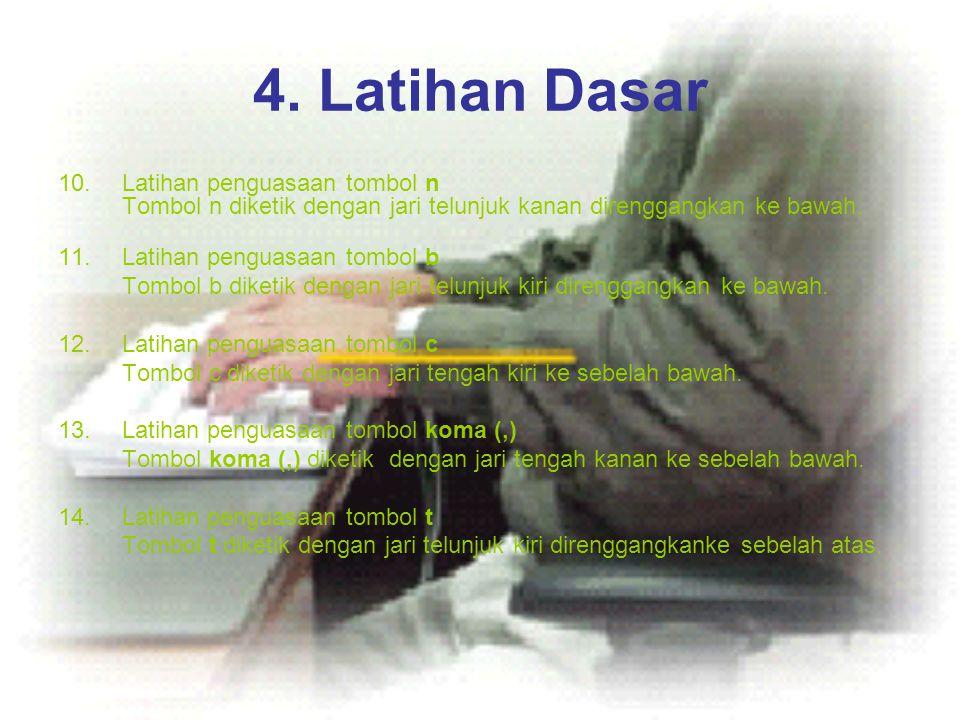 4. Latihan Dasar 10.Latihan penguasaan tombol n Tombol n diketik dengan jari telunjuk kanan direnggangkan ke bawah. 11.Latihan penguasaan tombol b Tom