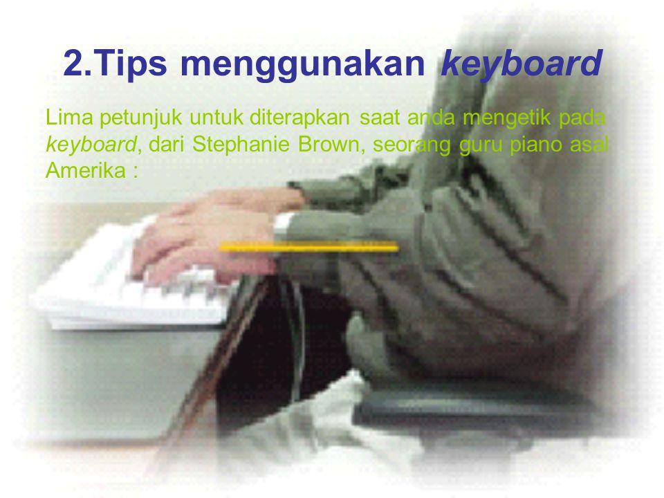 2.Tips menggunakan keyboard Lima petunjuk untuk diterapkan saat anda mengetik pada keyboard, dari Stephanie Brown, seorang guru piano asal Amerika :